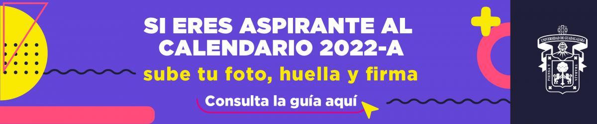 Si eres aspirante al calendario 2022-A sube tu foto, huella y firma.